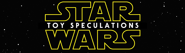 2015 Star Wars Toy Line Speculations