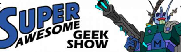 The Super Awesome Geek Show!