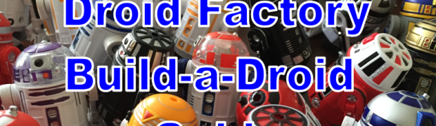 Disney's Droid Factory Build-a-Droids - Our Newest Guide