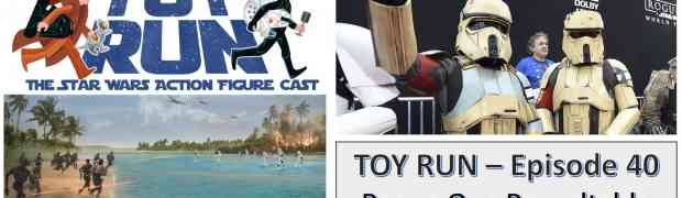 TOY RUN Episode 40: A Rogue One Review Roundtable