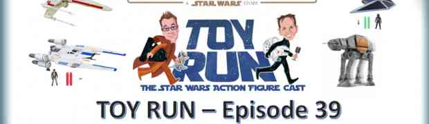 TOY RUN - Episode 39: The Vehicles of Rogue One