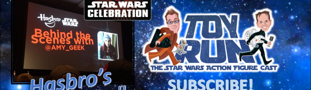 TOY RUN Episodes #55 & #56: Star Wars Celebration