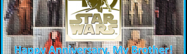 Happy Anniversary to My Brother, Star Wars!