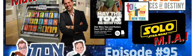 TOY RUN: Episode 95 - May the Toys Be With You