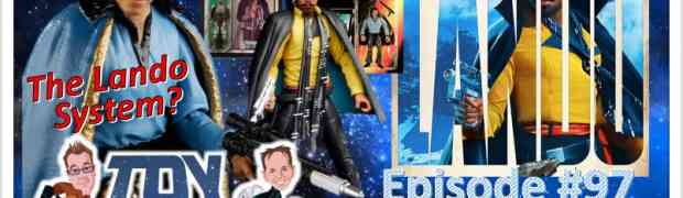 TOY RUN Episode 97: The Lando System?