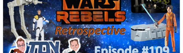 TOY RUN Episode 109 - Star Wars Rebels Retrospective