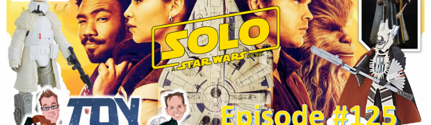 TOY RUN Episode 125 - All About SOLO: A Star Wars Story Action Figures!